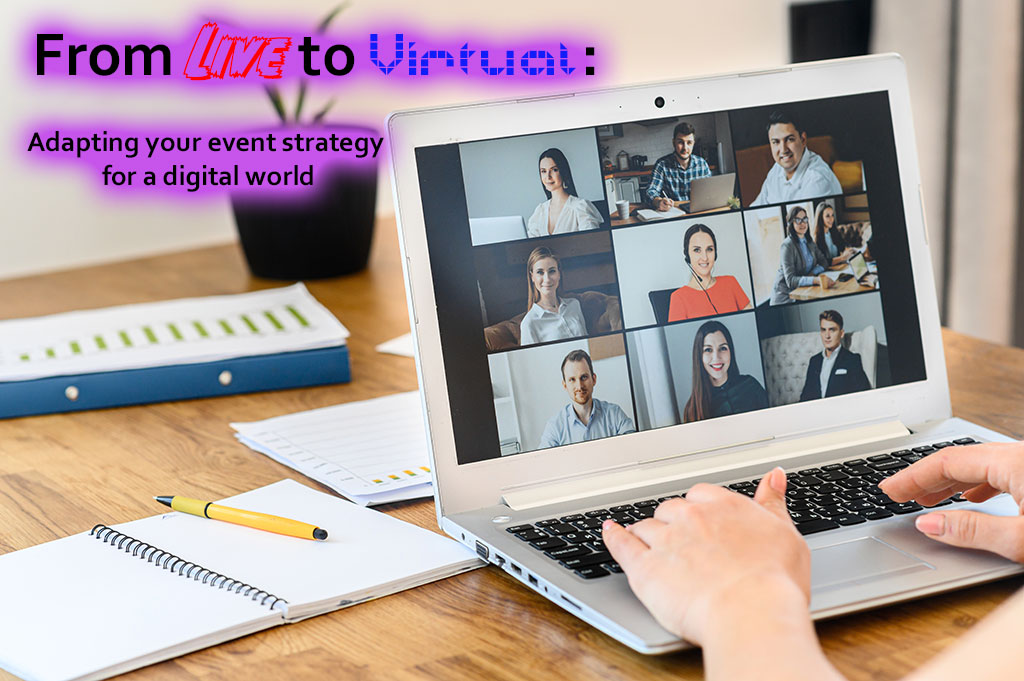 From Live to Virtual: Adapting your event strategy for a digital world